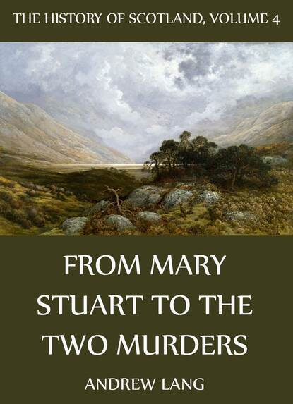 Andrew Lang The History Of Scotland - Volume 4: From Mary Stuart To The Two Murders mary kim shreck from tired to inspired