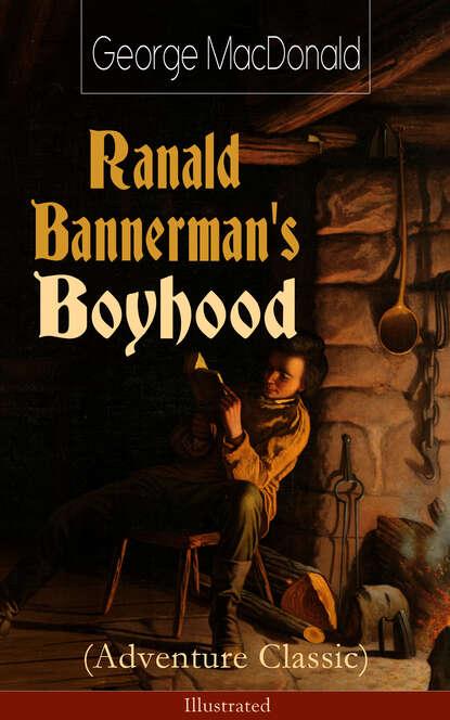 Фото - George MacDonald Ranald Bannerman's Boyhood (Adventure Classic) - Illustrated george macdonald ranald bannerman s boyhood adventure classic illustrated