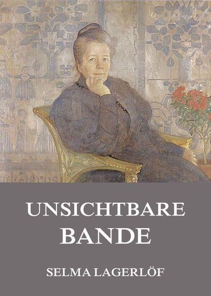 Фото - Selma Lagerlöf Unsichtbare Bande selma lagerlöf en herrgårdssägen