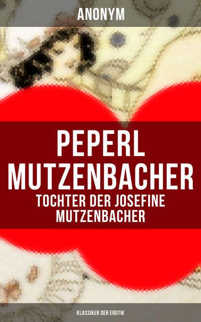 Фото - Anonym Peperl Mutzenbacher - Tochter der Josefine Mutzenbacher (Klassiker der Erotik) alfred de musset klassiker der erotik 27 gamiani zwei nächte der ausschweifung