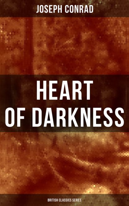 Джозеф Конрад Heart of Darkness (British Classics Series) john conrad what the thunder said