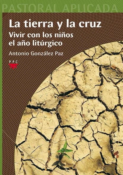 Antonio González Paz La tierra y la cruz sixto paz wells el santuario de la tierra