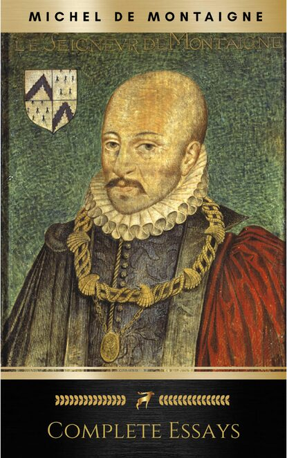 Michel de Montaigne The Complete Essays of Montaigne michel de montaigne works of michael de montaigne comprising his essays journey into italy and letters with notes from all the commentators biographical and bibliographical notices etc