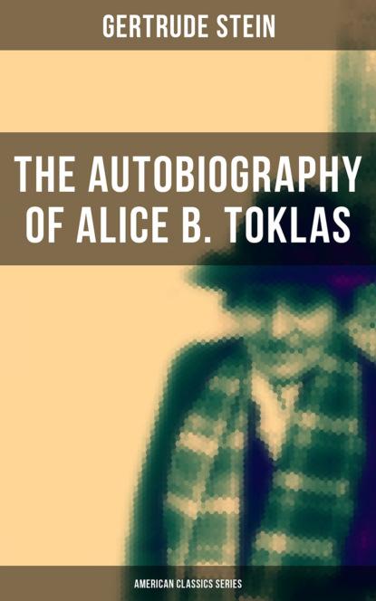 Gertrude Stein THE AUTOBIOGRAPHY OF ALICE B. TOKLAS (American Classics Series) gertrude stein s america reissue