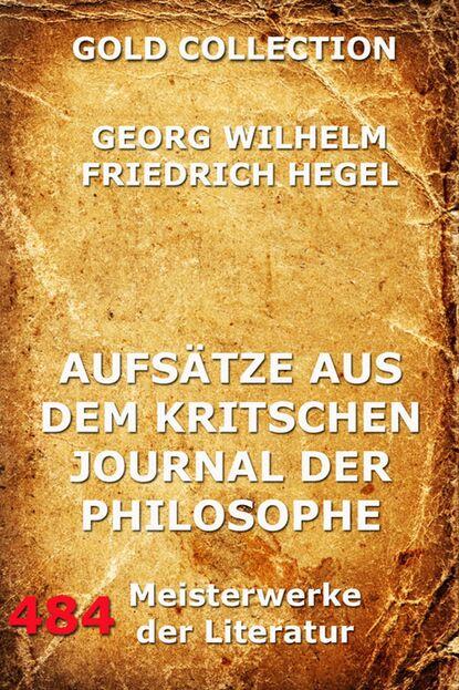 Фото - Georg Wilhelm Hegel Aufsätze aus dem kritischen Journal der Philosophie georg wilhelm friedrich hegel enzyklopädie der philosophischen wissenschaften im grundrisse