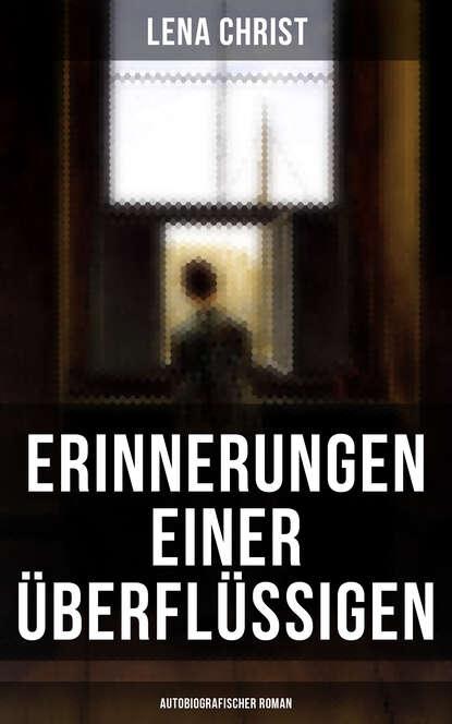 Lena Christ Erinnerungen einer Überflüssigen (Autobiografischer Roman) mathias kopetzki diese bescheuerte fremdheit in meiner seele autobiografischer roman ungekürzt
