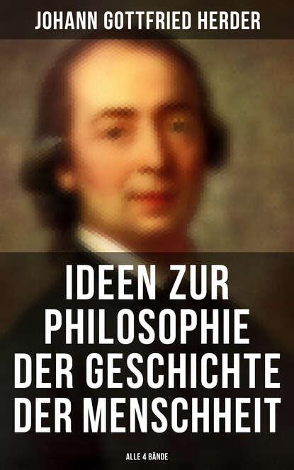 Johann Gottfried Herder Ideen zur Philosophie der Geschichte der Menschheit (Alle 4 Bände) johann gottfried herder briefe zu beförderung der humanität sammlung 4
