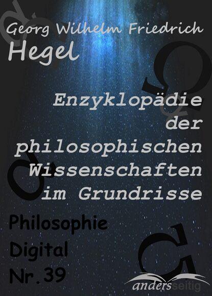 Georg Wilhelm Friedrich Hegel Enzyklopädie der philosophischen Wissenschaften im Grundrisse georg wilhelm friedrich hegel the collected works of georg wilhelm friedrich hegel