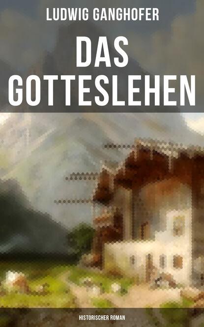 Фото - Ludwig Ganghofer Das Gotteslehen: Historischer Roman richard voß das haus der grimaldi historischer roman