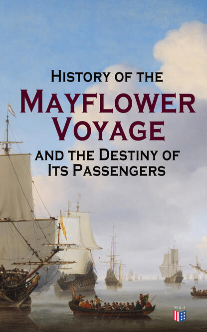 Фото - William Bradford History of the Mayflower Voyage and the Destiny of Its Passengers edward william tullidge the history of salt lake city and its founders volume 2