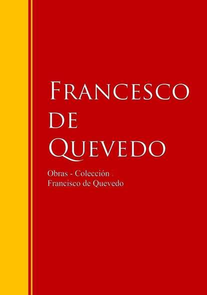Francisco de Quevedo Obras - Colección de Francisco de Quevedo jose de espronceda obras colección josé de josé de espronceda
