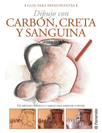 Equipo Parramón Paidotribo Guía para principiantes: Dibujo con carbón, creta y sanguina недорого