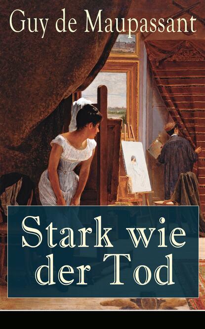 Guy de Maupassant Stark wie der Tod guy de maupassant dos leben fun a froy une vie roman