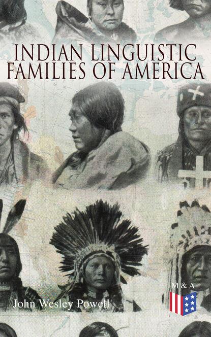 Фото - John Wesley Powell Indian Linguistic Families Of America dan b brummitt john wesley jr