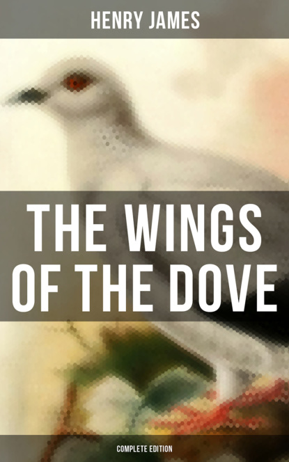 Henry Foss James THE WINGS OF THE DOVE (Complete Edition) henry foss james washington square the unabridged edition