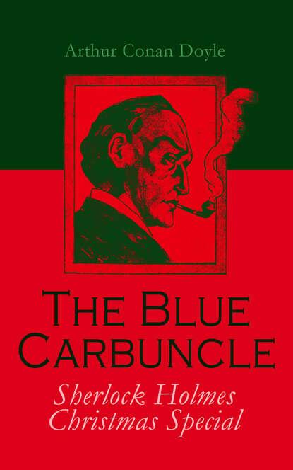 Arthur Conan Doyle The Blue Carbuncle - Sherlock Holmes Christmas Special недорого