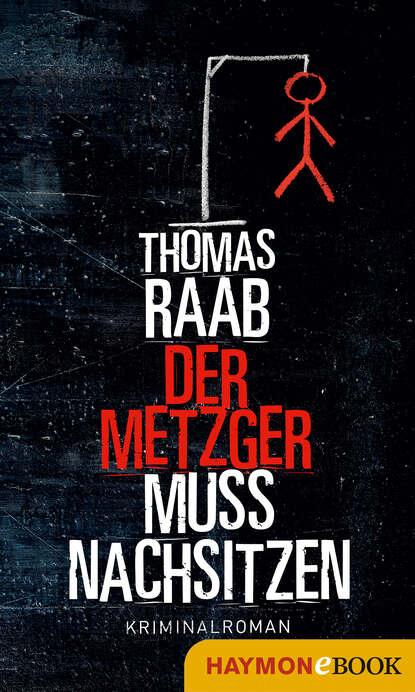 Thomas Raab Der Metzger muss nachsitzen недорого