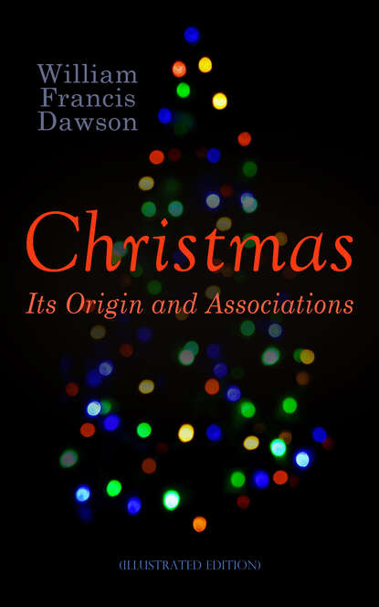 Фото - William Francis Dawson Christmas: Its Origin and Associations (Illustrated Edition) duncan francis murder for christmas