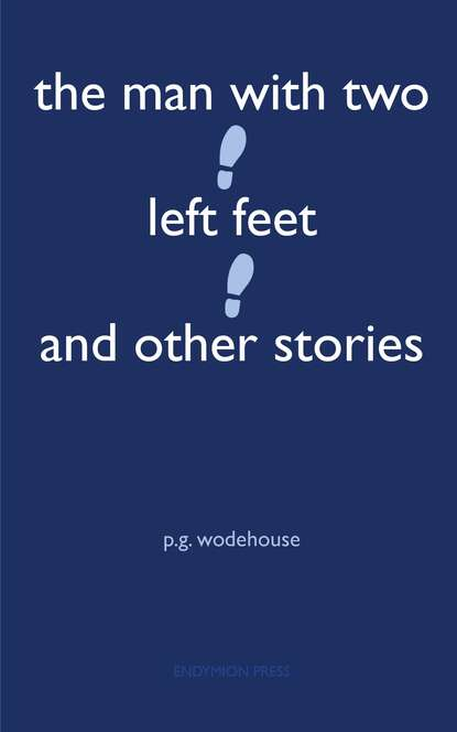Фото - P. G. Wodehouse The Man With Two Left Feet and Other Stories p g wodehouse pelican at blandings
