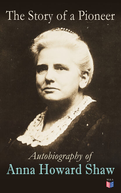 Anna Howard Shaw The Story of a Pioneer: Autobiography of Anna Howard Shaw howard luke r analysis of antioxidant rich phytochemicals