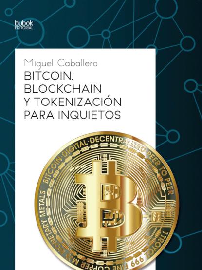 Miguel Caballero Bitcoin, Blockchain y tokenización para inquietos finansovyi regyliator kipra sozdaet centr izycheniia indystrii blockchain tehnologii