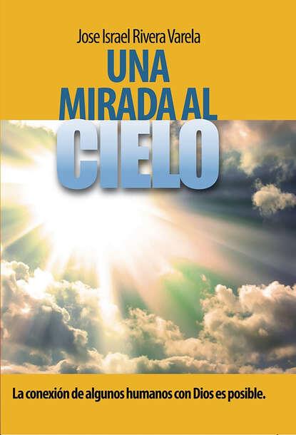 Jose Israel Rivera Varela Una mirada al cielo ana cielo long journey home