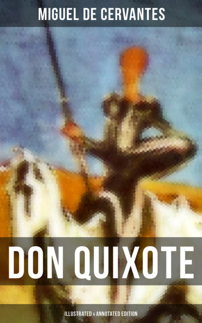 Miguel de Cervantes DON QUIXOTE (Illustrated & Annotated Edition) mikhail bulgakov molière or the cabal of hypocrites and don quixote