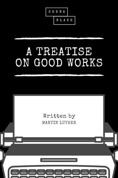 Martin Luther A Treatise on Good Works недорого