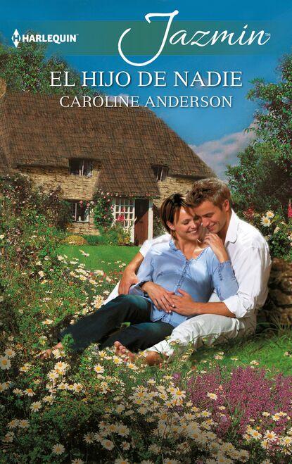 Caroline Anderson El hijo de nadie manuel peyrou el hijo rechazado