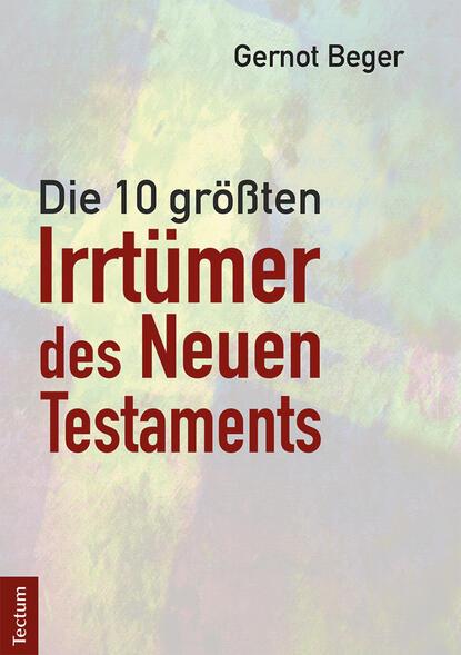 Gernot Beger Die zehn größten Irrtümer des Neuen Testaments beatrix langner die 7 größten irrtümer über frauen die denken