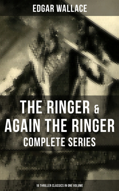 Edgar Wallace The Ringer & Again the Ringer - Complete Series: 18 Thriller Classics in One Volume недорого