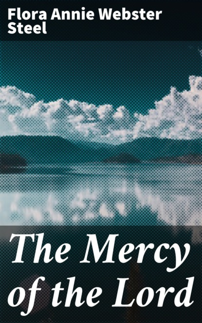 Flora Annie Webster Steel The Mercy of the Lord r farrant lord for thy tender mercy s sake