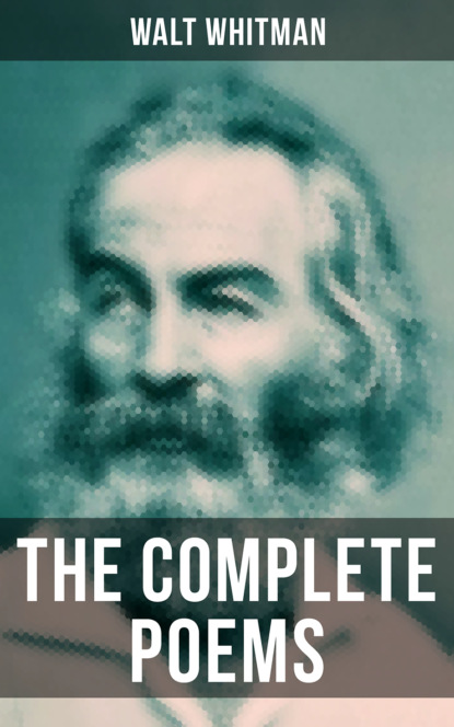 Walt Whitman The Complete Poems of Walt Whitman gilchrist anne burrows the letters of anne gilchrist and walt whitman