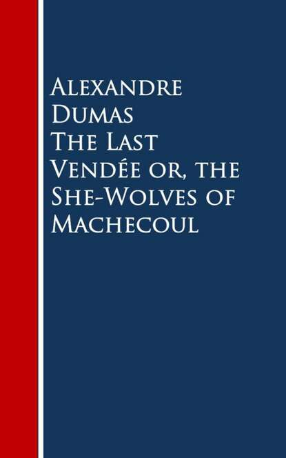 Александр Дюма The Last Vendee or, the She-Wolves of Machecoul keith laidler the last empress the she dragon of china