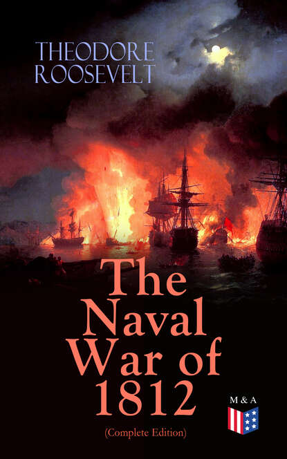 Theodore Roosevelt The Naval War of 1812 (Complete Edition) theodore roosevelt the naval war of 1812 complete edition