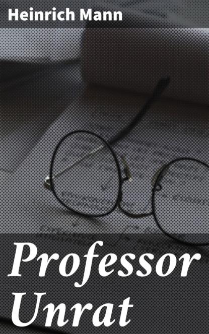 heinrich mann professor unrat oder das ende eines tyrannen Heinrich Mann Professor Unrat