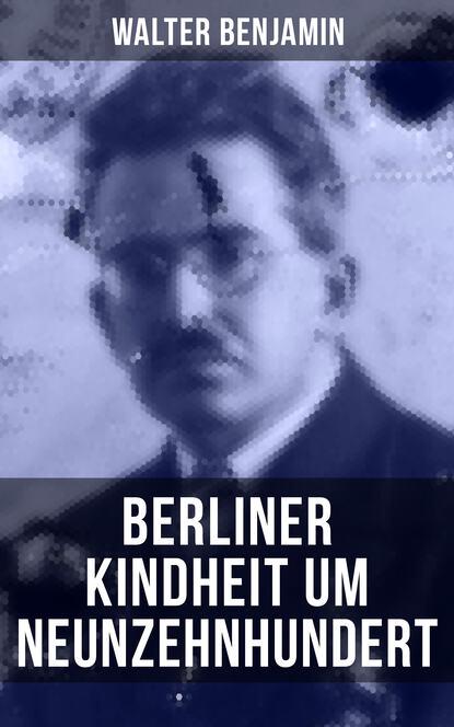 Walter Benjamin Walter Benjamin: Berliner Kindheit um Neunzehnhundert недорого