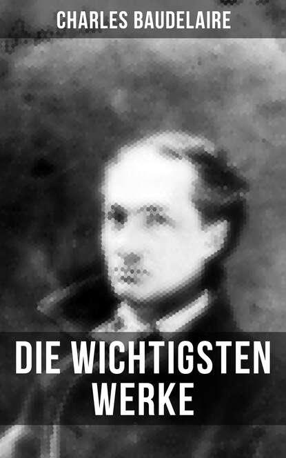 Charles Baudelaire Die wichtigsten Werke von Charles Baudelaire charles baudelaire die blumen des bösen deutsche ausgabe