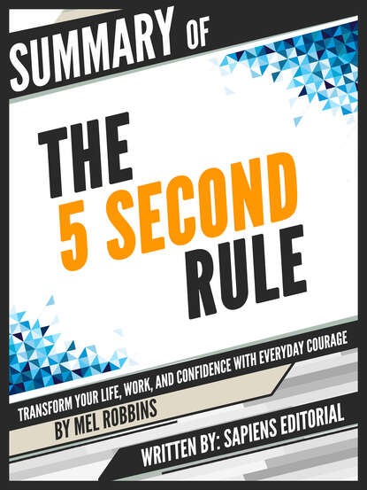 Sapiens Editorial Summary Of The 5 Second Rule: Transform your Life, Work, and Confidence with Everyday Courage - By Mel Robbins mike robbins be yourself everyone else is already taken transform your life with the power of authenticity
