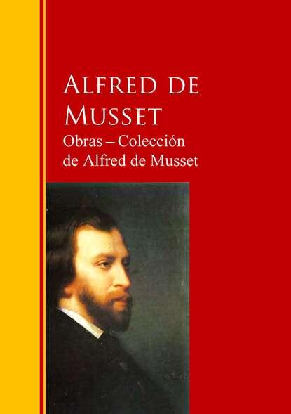 Alfred de Musset Obras ─ Colección de Alfred de Musset jose de espronceda obras colección josé de josé de espronceda