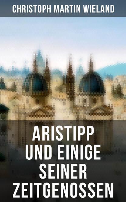 Christoph Martin Wieland Aristipp und einige seiner Zeitgenossen christoph martin wieland komische erzählungen