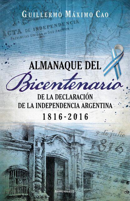 Guillermo Máximo Cao Almanaque del Bicentenario máximo badaró los encantos del poder