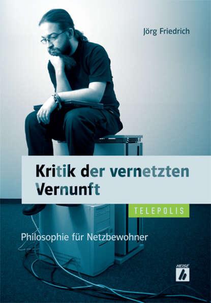 Jorg Friedrich Kritik der vernetzten Vernunft (TELEPOLIS) недорого