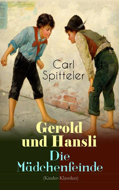 Carl Spitteler Gerold und Hansli - Die Mädchenfeinde (Kinder-Klassiker) carl karlweis wiener kinder