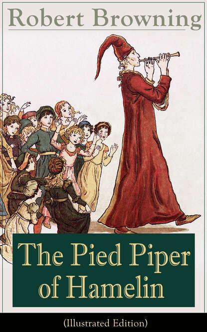 Robert Browning The Pied Piper of Hamelin (Illustrated Edition) robert browning fletnik z hamelnu the pied piper of hamelin