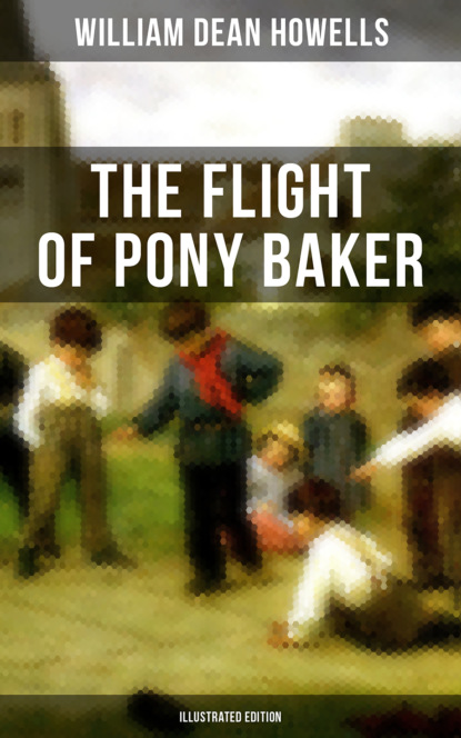 William Dean Howells The Flight of Pony Baker (Illustrated Edition) william blake america a prophecy illustrated edition