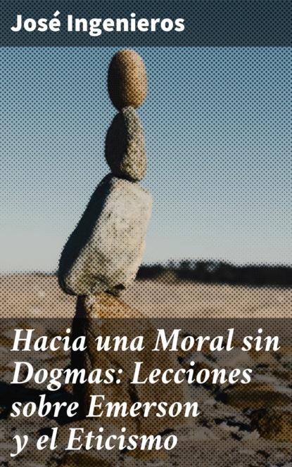 josé antonio castorina hacia una dialéctica entre individuo y cultura en la construcción de conocimientos sociales José Ingenieros Hacia una Moral sin Dogmas: Lecciones sobre Emerson y el Eticismo