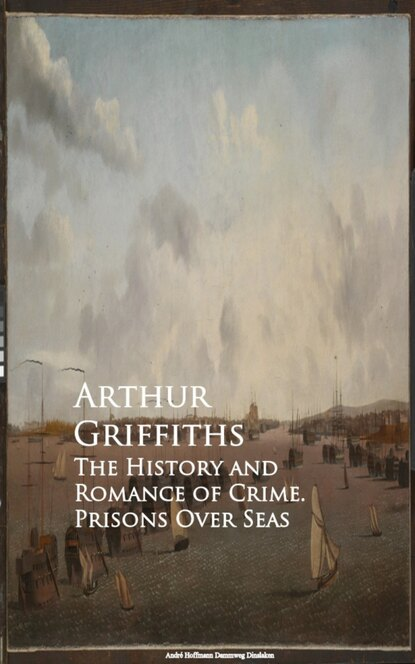 Фото - Griffiths Arthur The History and Romance of Crime. Prisons Over Seas griffiths arthur a son of mars