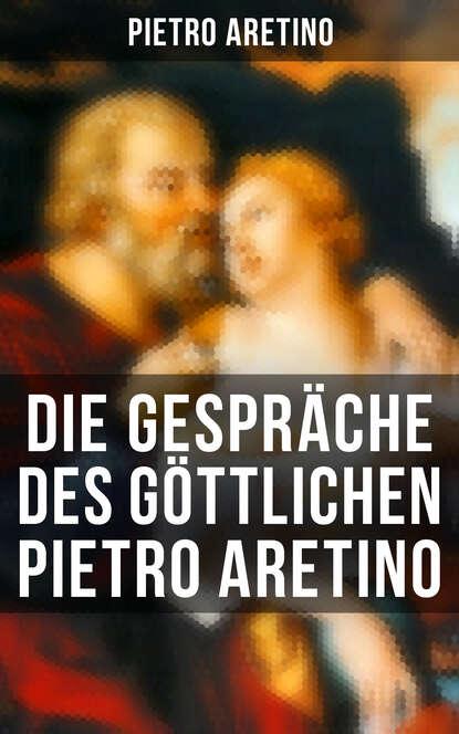 Pietro Aretino Die Gespräche des göttlichen Pietro Aretino bastianelli giannotto pietro mascagni