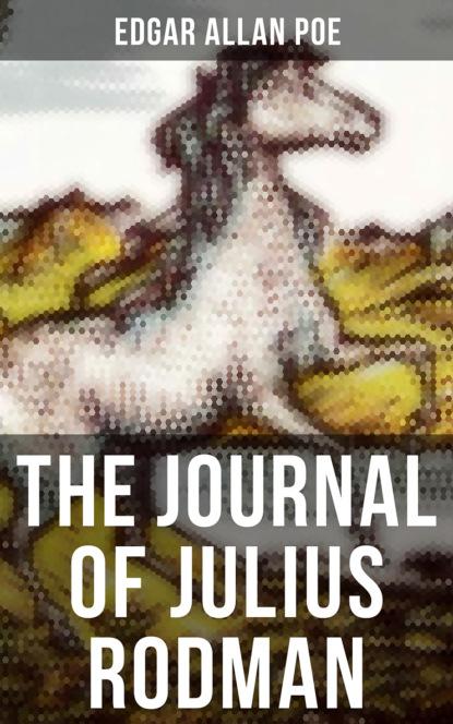 Фото - Эдгар Аллан По THE JOURNAL OF JULIUS RODMAN julius e olson the story of north american discovery and exploration